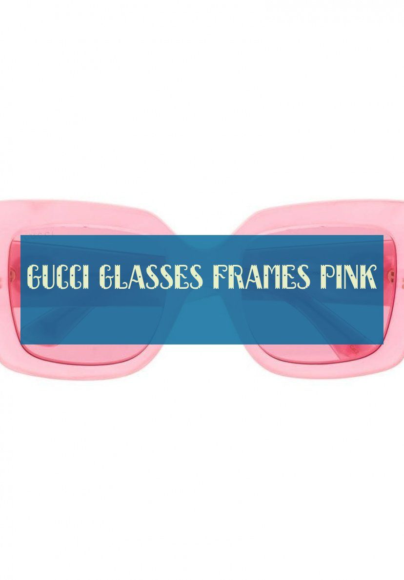 gucci glasses frames pink