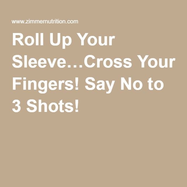 Roll Up Your Sleeve…Cross Your Fingers! Say No to 3 Shots!
