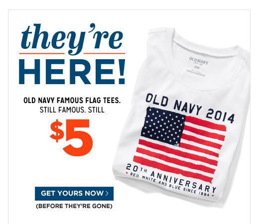 they're HERE! Old Navy Famous Flag Tees. Still Famous. Still $5.
