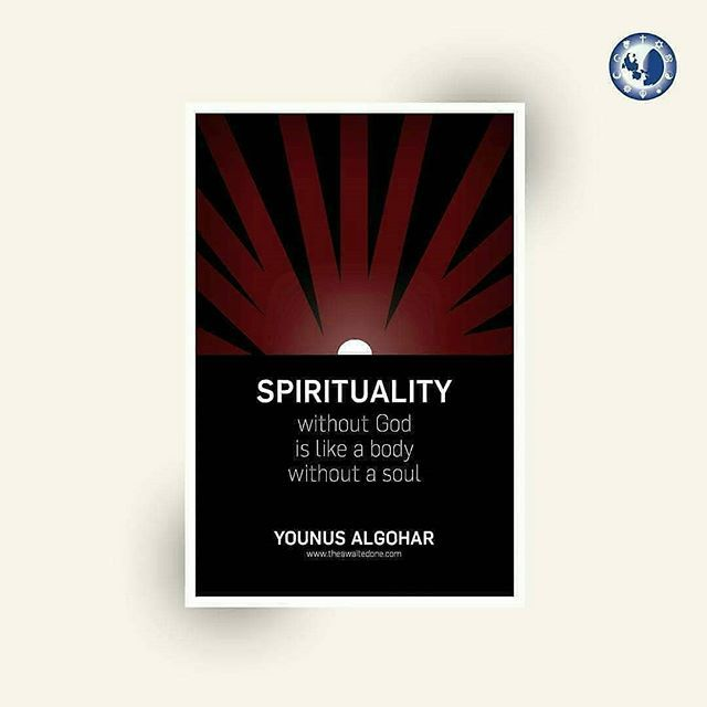 Spirituality without a God is like a body without a soul Younus Spirituality without a God is like a body without a soul Younus AlGohar