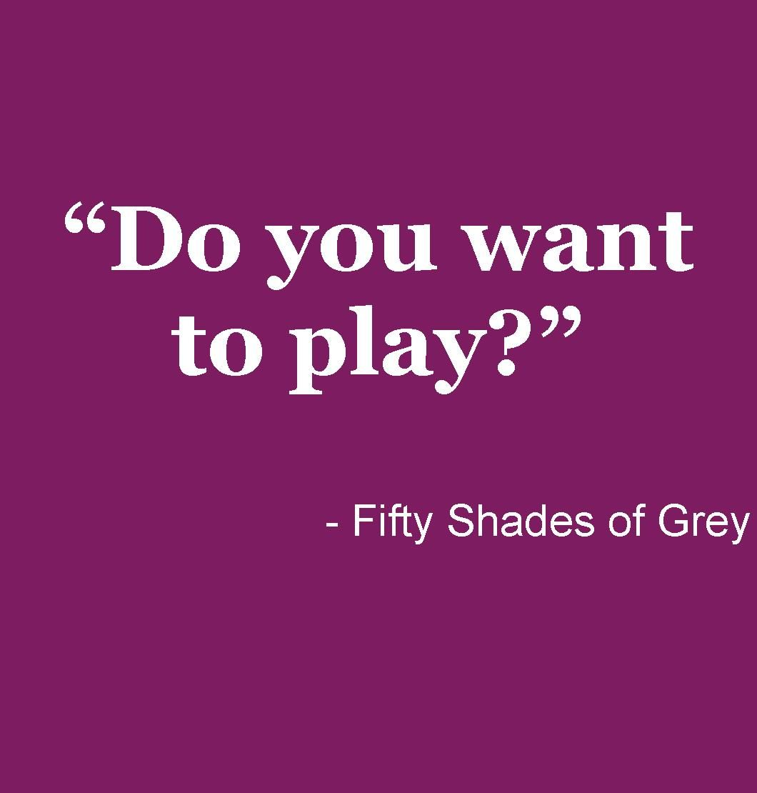 Quotes From 50 Shades Of Grey Fifty Shades Of Greydo You Want To Play With Mr Grey Http