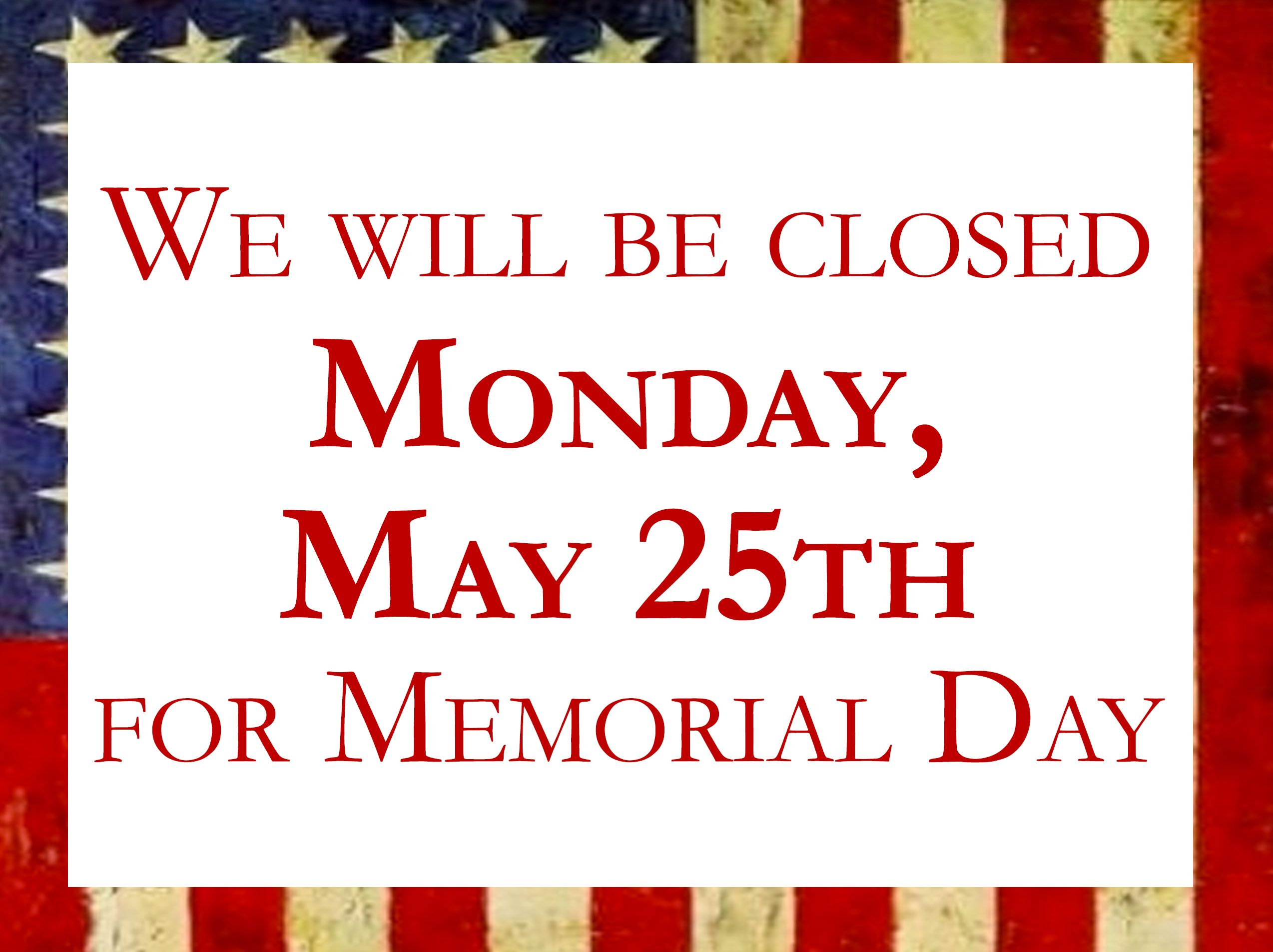 We Will Be Closed On Monday May 25 For Memorial Day Happy Memorial Day Happy Memorial Day Memorial Day Harvest Market