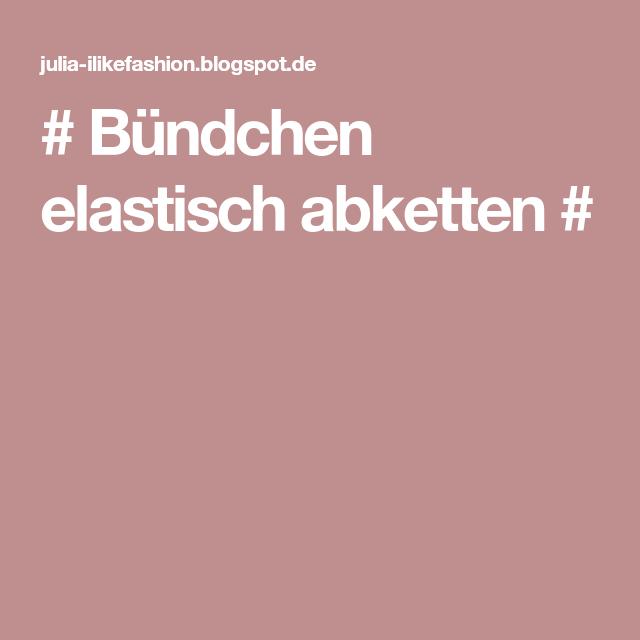 Bündchen Elastisch Abketten Anleitungen Pinterest Elastisch