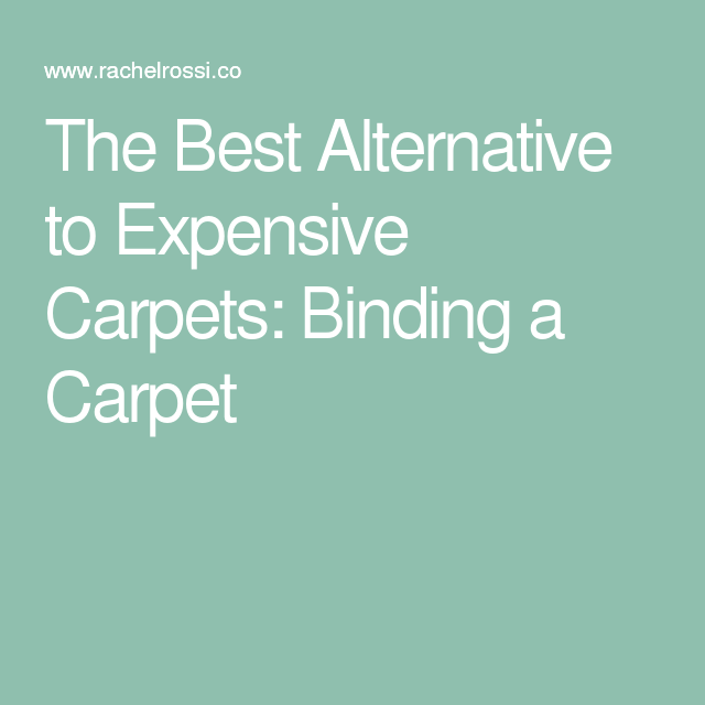 The Best Alternative To Expensive Carpets: Binding A
