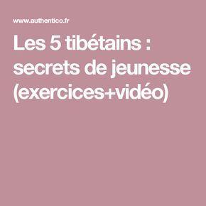 Les 5 tibétains : secrets de jeunesse (exercices+vidéo)