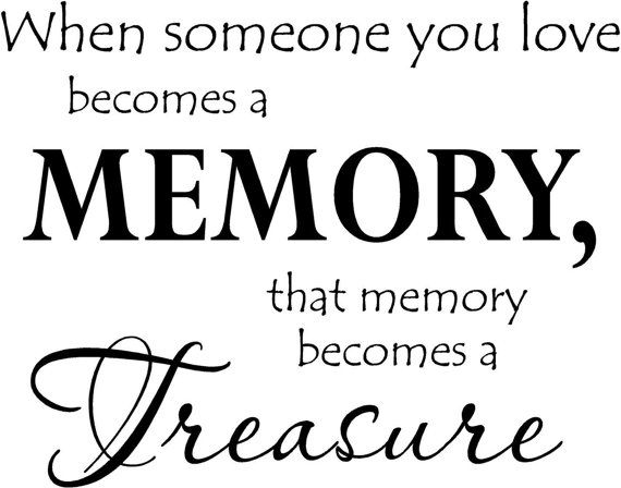small when someone you love becomes a memory that memory becomes a
