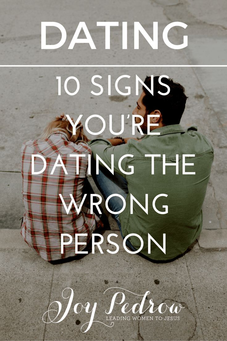 Signs youre dating the wrong person