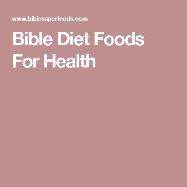 Bible Diet Foods For Health Bible Diet Diet Diet Recipes