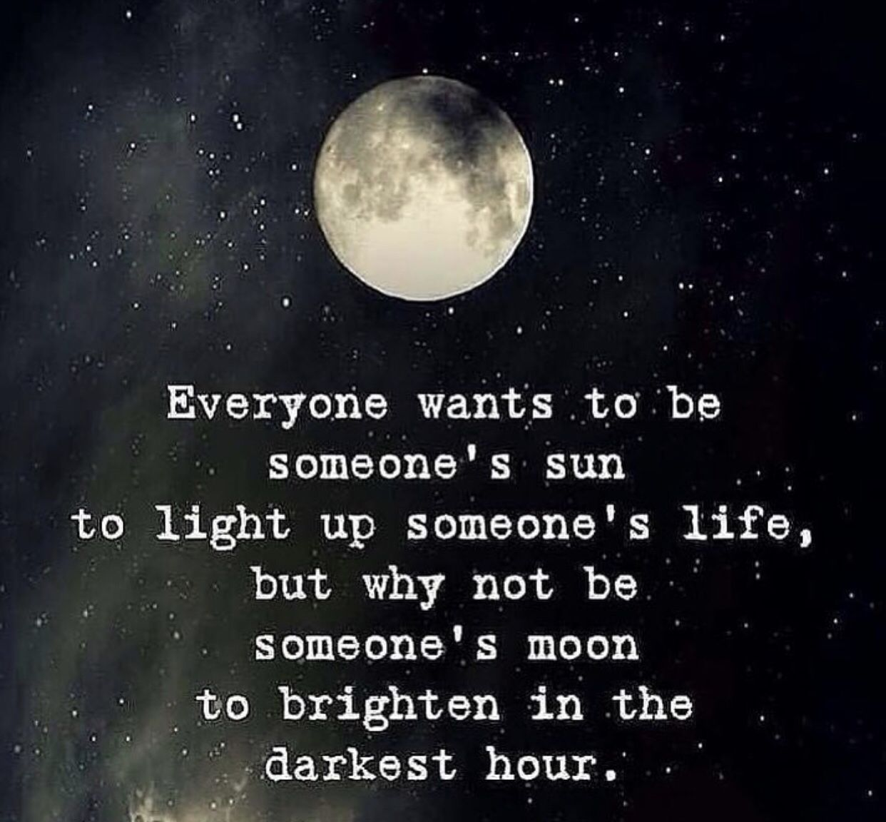 A Great Life Quote Be Someone S Sun And Moon Being There For Them Through Light And Dark Guarantees Your Relationshi Moon Love Quotes Moon Quotes True Quotes