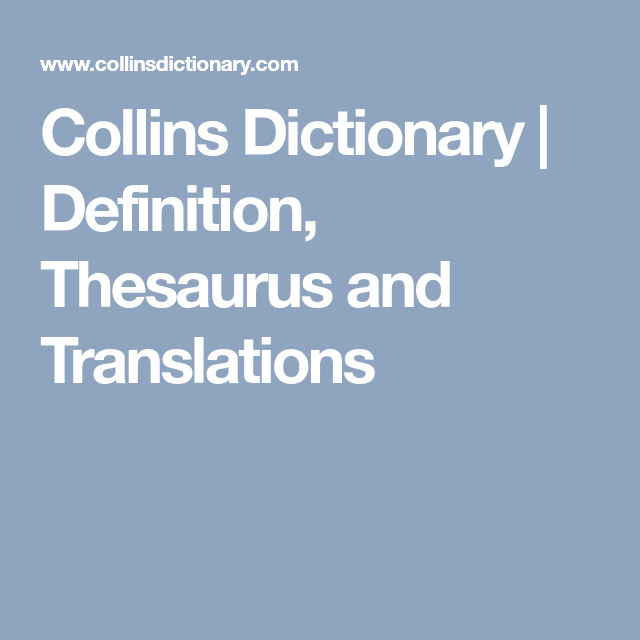Collins Dictionary | Definition, Thesaurus and Translations