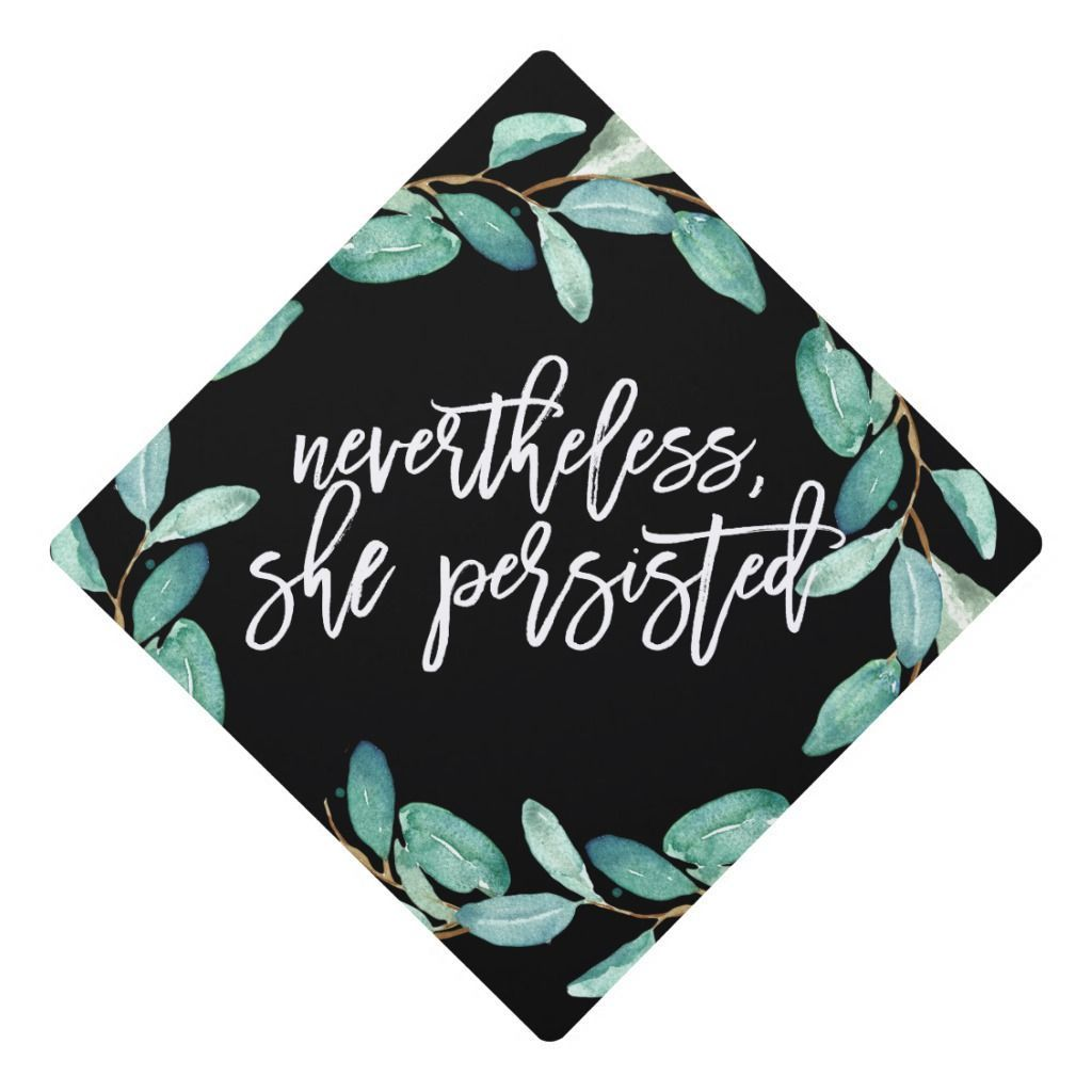 Nevertheless She Persisted Eucalyptus Graduation Graduation Cap Topper | Zazzle.com