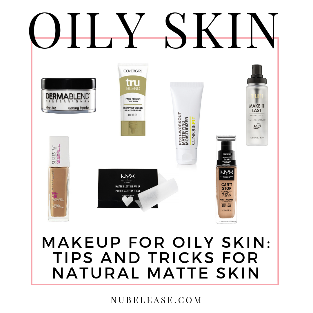 Makeup For Oily Skin Tips and Tricks for Natural Matte