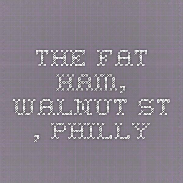 The Fat Ham, Walnut St.., Philly