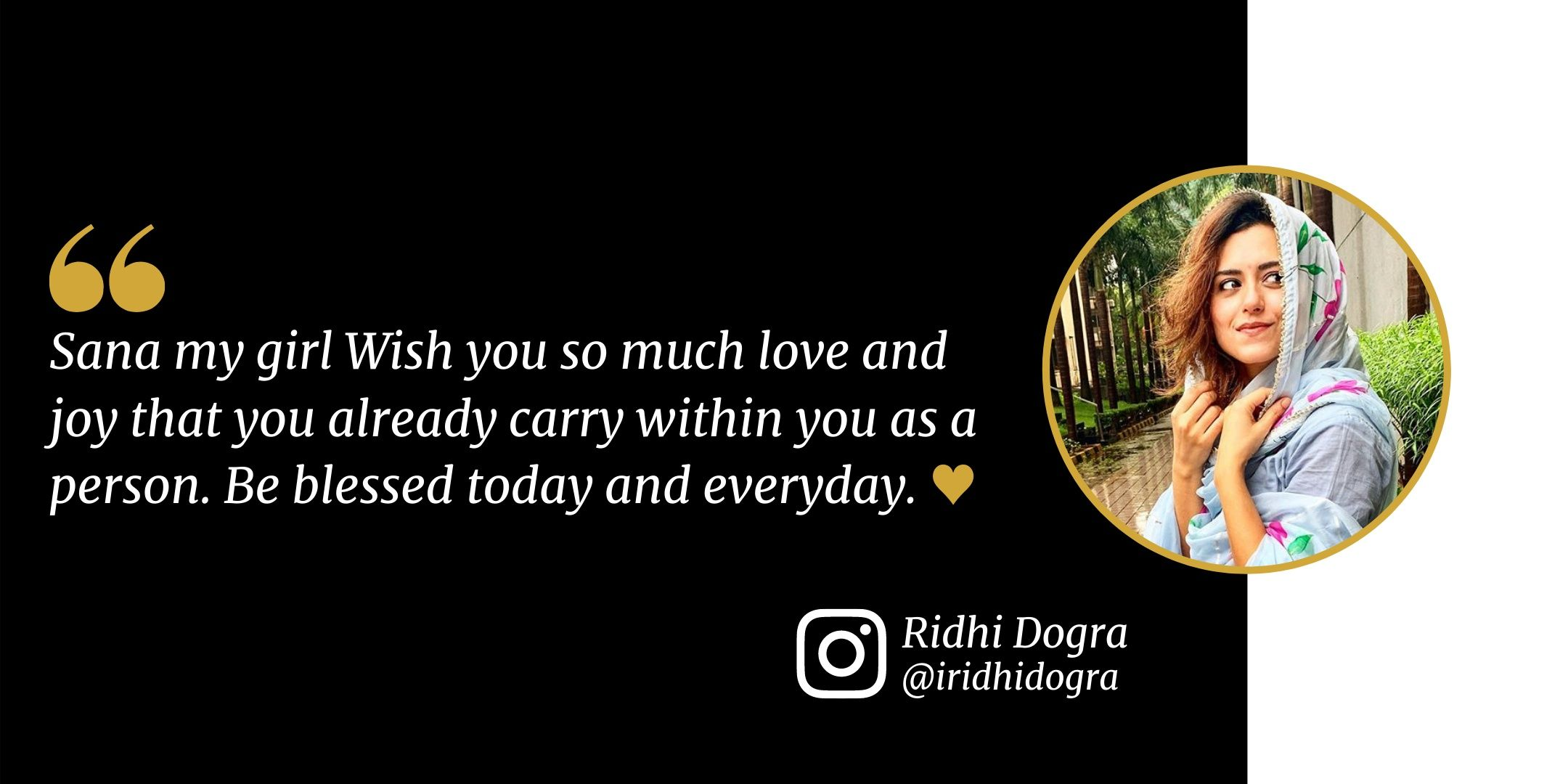 Actress Sana Khan - Ridhi Dogra   @iridhidogra  Sana my girl Wish you so much love and joy that you already carry within you as a person. Be blessed today and everyday. ♥️