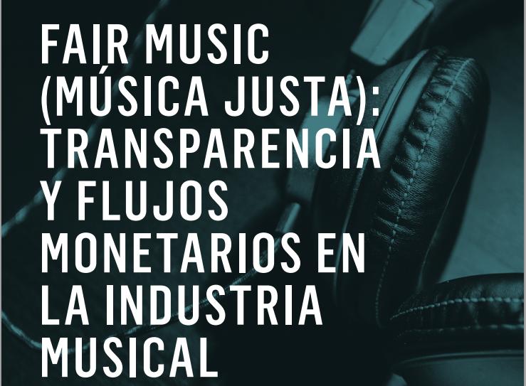 [Informe] Fair Music: Transparencia y flujos monetarios en la industria musical