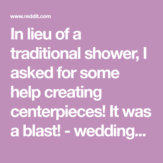 In lieu of a traditional shower, I asked for some help