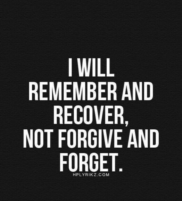 Forgive And Forget Quotes I Will Remember And Recovernot Forgive And Forget  Ξενααα  Pinterest