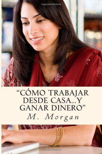 Cómo Trabajar desde Casa...Y Ganar Dinero de Mr. M. Morgan, http://www.amazon.es/dp/1481929593/ref=cm_sw_r_pi_dp_M5nNtb08Y5C1A