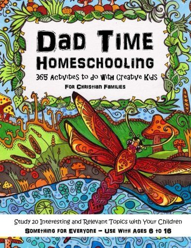 Dad Time Homeschooling - 365 Activities to do with Creati...