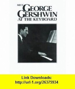Meet George Gershwin at the Keyboard (Faber Edition) (9780571526772) Alfred Publishing Staff , ISBN-10: 0571526772  , ISBN-13: 978-0571526772 ,  , tutorials , pdf , ebook , torrent , downloads , rapidshare , filesonic , hotfile , megaupload , fileserve
