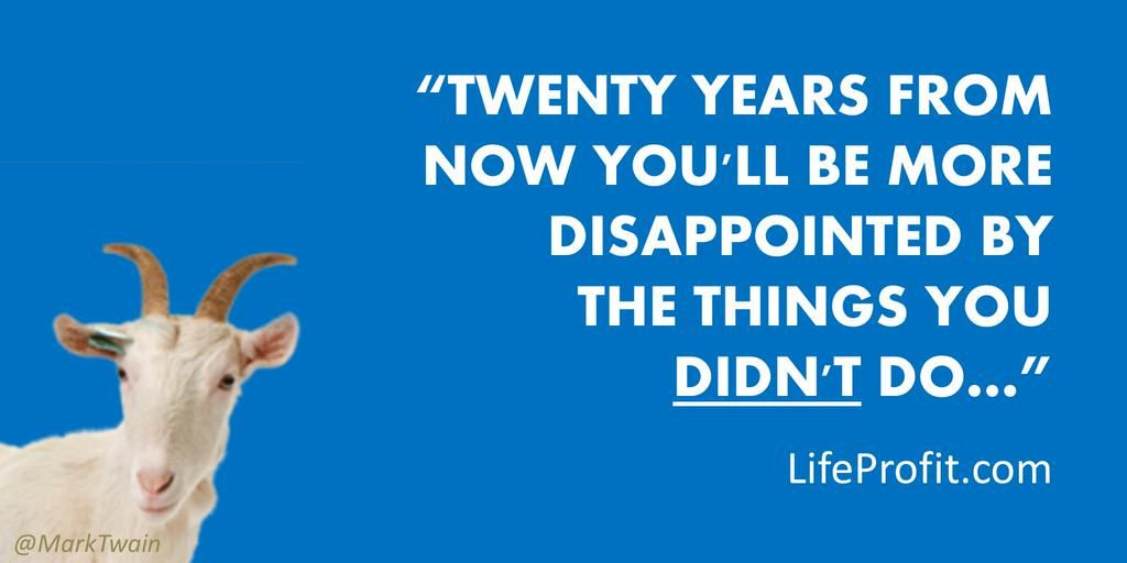 """""""20 yrs from now u'll be more disappointed by the things you didn't do than by the ones you did do."""" #MarkTwain"""