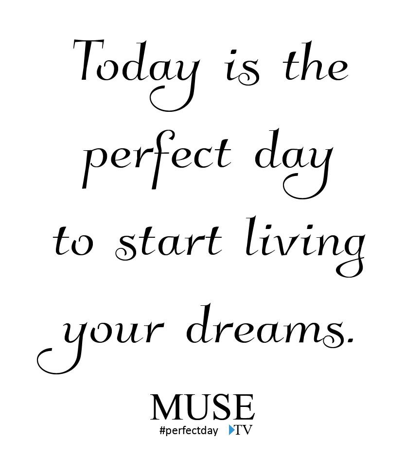 Today is the perfect day to start living your dreams. #perfectday #inspiration #musetv