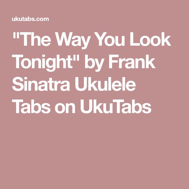 The Way You Look Tonight By Frank Sinatra Ukulele Tabs On Ukutabs