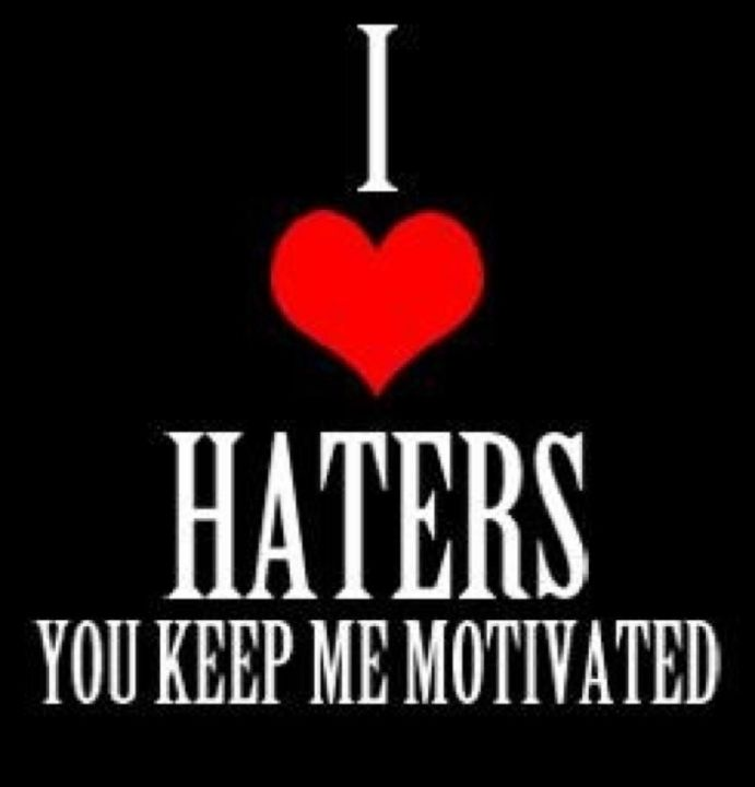 I Love Haters Quotes Quotes About Haters Funny Relationship Quotes Funny People Quotes
