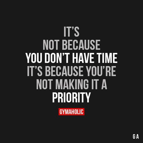 It S Not Because You Don T Have Time Fitness Motivation Quotes Motivational Quotes Motivation