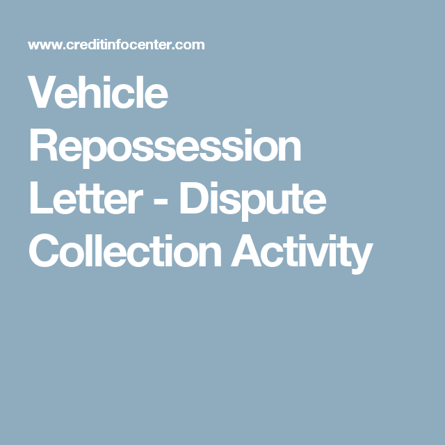Vehicle Repossession Letter - Dispute Collection Activity ...