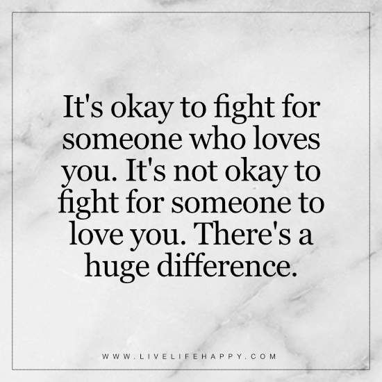 Its Okay To Fight For Someone Who Loves You Life Quotes