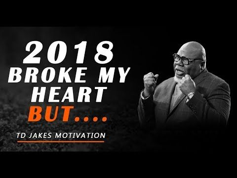 TD JAKES I AM NO MORE IN 2018 THIS IS A NEW ME 2019 MOTIVATION