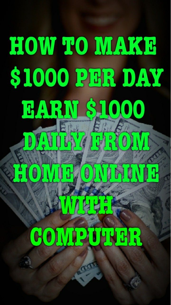 How to make 1000 per day earn 1000 daily from home