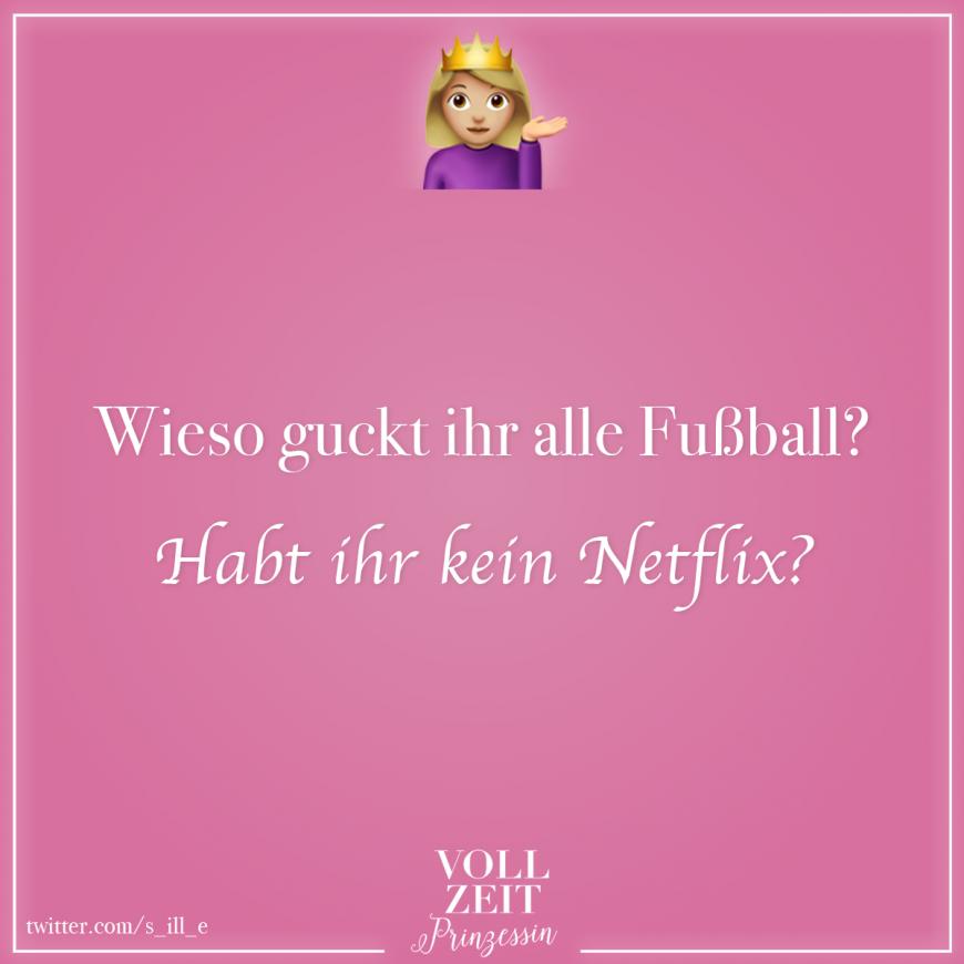 Wieso Guckt Ihr Alle Fussball Habt Ihr Kein Netflix