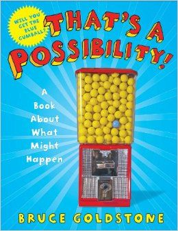 That's a Possibility!: A Book About What Might Happen: Bruce Goldstone: 9780805089981: Amazon.com: Books