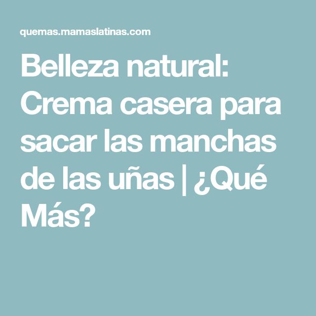 Belleza natural: Crema casera para sacar las manchas de las uñas | ¿Qué Más?