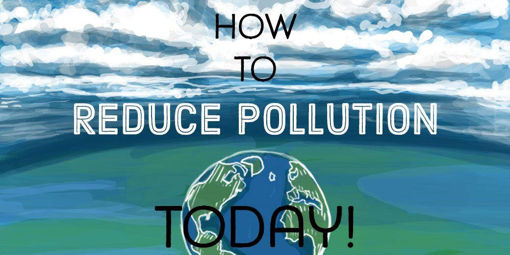 007 Ways to Prevent and Reduce Air, Water, and Land Pollution