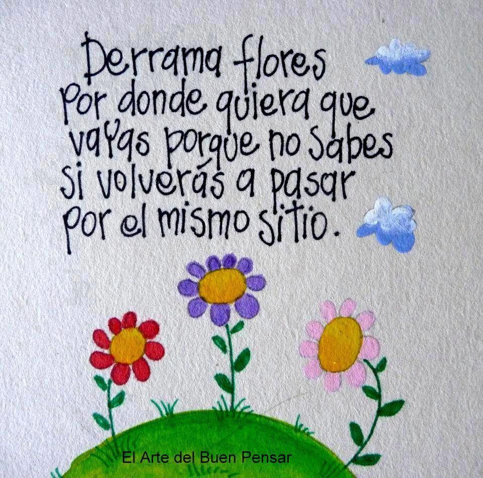 Derrama flores por donde quiera que vayas.