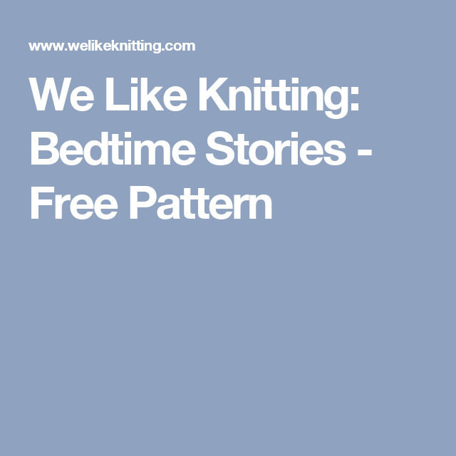 We Like Knitting: Bedtime Stories - Free Pattern | Resim | Pinterest