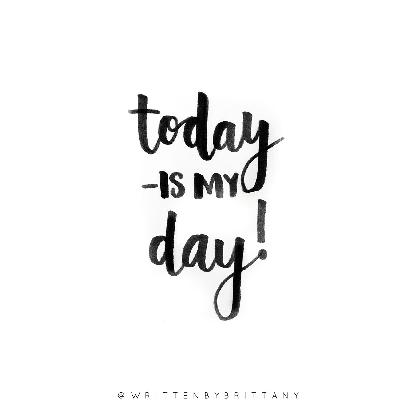 Today is my day!    Hand Lettered Quotes   Calligrahy Quotes   Quote of the day   Brush Lettering   Hand Lettering   Lettering Quotes   Modern Calligraphy   Written by Brittany   Written by Brittany Lettering   Motivational Quotes   Inspirational Quotes   Quotes about happiness