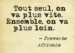 """Tout seul on va vite, ensemble à va plus loin."""" Proverbe africain.   Proverbe africain, Citation, Citations célèbres"""