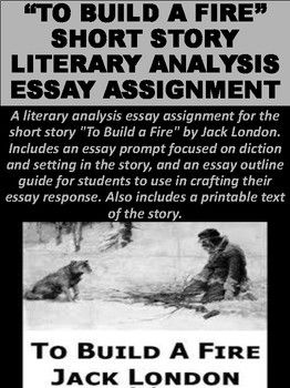 To Build A Fire Literary Analysis Essay Assignment Literary Analysis Essay Essay Literary Analysis