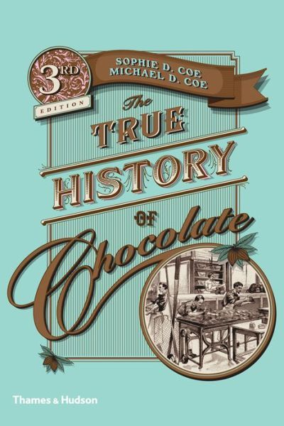 The True History of Chocolate    By: Sophie D. Coe, Michael D. Coe