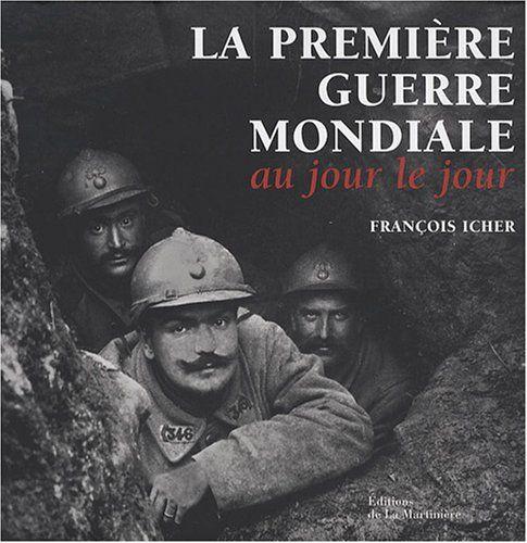 Amazon Fr La Premiere Guerre Mondiale Francois Icher Livres Guerre Mondiale Premiere Guerre Mondiale Guerre