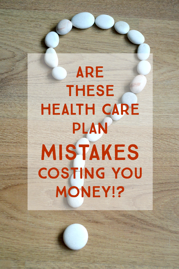Are You Making These Costly Health Care Plan Mistakes  Care