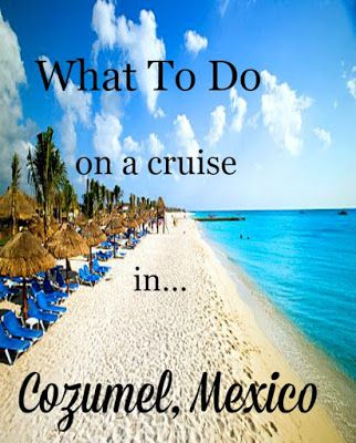 What To Do In Cozumel On A Cruise Mexico Cruise Cozumel Cruise