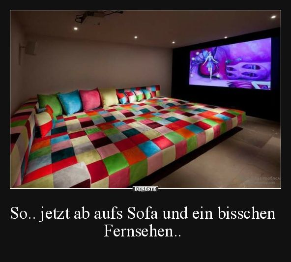 so jetzt ab aufs sofa und ein bisschen fernsehen lustige bilder spr che witze echt. Black Bedroom Furniture Sets. Home Design Ideas
