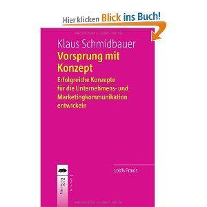Vorsprung mit Konzept: Erfolgreiche Konzepte für die Unternehmens- und Marketingkommunikation entwickeln: Amazon.de: Klaus Schmidbauer: Bücher