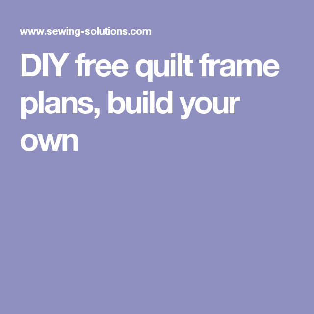 Diy Free Quilt Frame Plans Build Your Own Sewing Pinterest