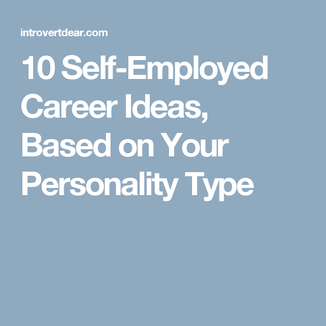 10 Self-Employed Career Ideas, Based on Your Personality Type